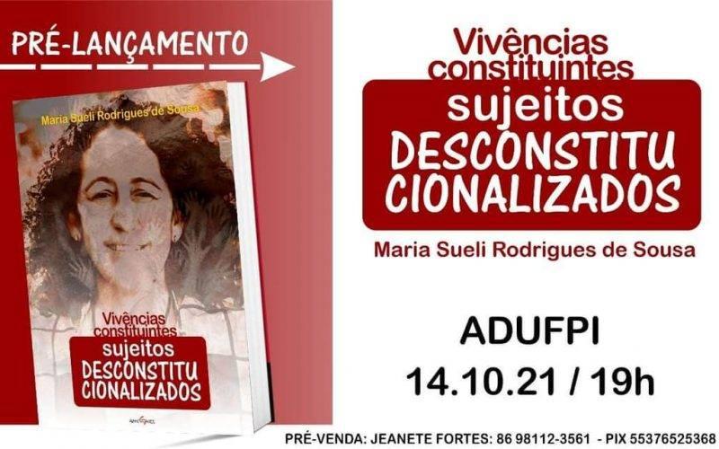"""A imagem é dividida em duas partes, à esquerda o fundo é vermelho, está escrito """"pré-lançamento"""" e logo abaixo há o livro Vivências constituintes; já à direito, o fundo é branco e está escrito: Vivências constituintes, sujeitos desconstitucionalizados de Maria Sueli Rodrigues de Sousa, mais para baixo está escrito ADUFPI, 14/10/21 às 19h, pré-venda: Jeanete Fortes (86) 98112-3561, PIX: 55376525368"""